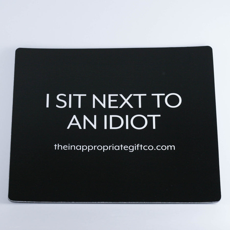 I sit next to an idiot mousemat TIGC The Inappropriate Gift Co