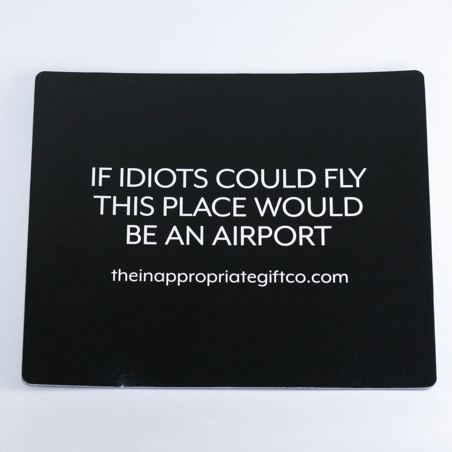 If idiots could fly, this place would be an airport mouse mat