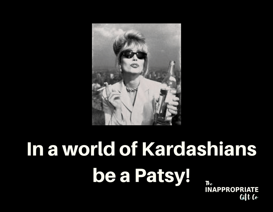 In a world of Kardashians be a Patsy TIGC The Inappropriate Gift Co