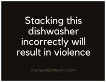 Stacking this dishwasher incorrectly will result in violence magnet TIGC The Inappropriate Gift Co