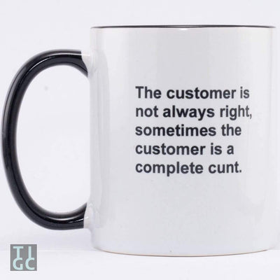 The customer is not always right TIGC The Inappropriate Gift Co