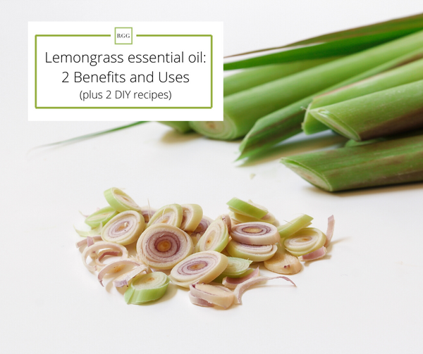 Lemongrass Essential Oil Benefits, uses and recipes