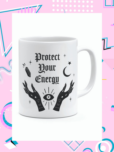 coffee mug that says, protect your energy