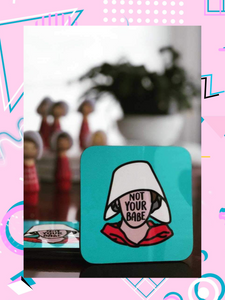 coaster featuring a handmaid that says, not your babe