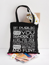 black tote that says, If public breastfeeding offends you ignore it like you do racism sexism homelessness police brutality and flint