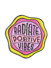 enamel pin that says, Radiate Positive Vibes