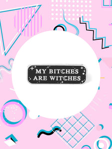 enamel pin that says, my bitches are witches