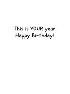 inside of card that says, this is your year, happy birthday