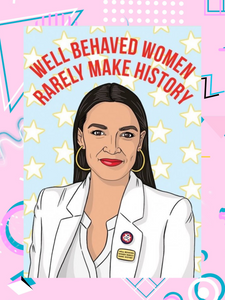 Greeting card featuring animated version of Senator, Alexandria Ocasio-Cortez wearing a white suit and hoop earrings that says well behaved women rarely make history on the outside and stay strong, happy birthday on the inside.