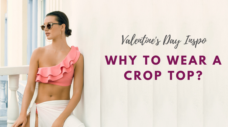 Valentine's Day Inspo: Why to Wear a Crop Top?