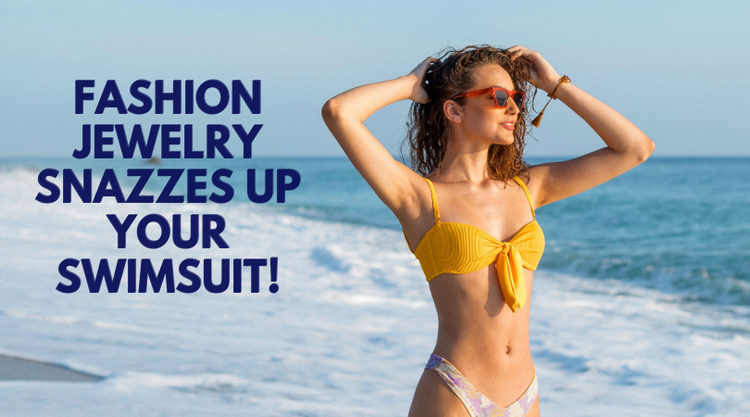 Fashion Jewelry Snazzes Up Your Swimsuit!