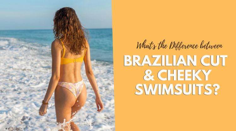 What is the Difference between Brazilian Cut and Cheeky Swimsuits?
