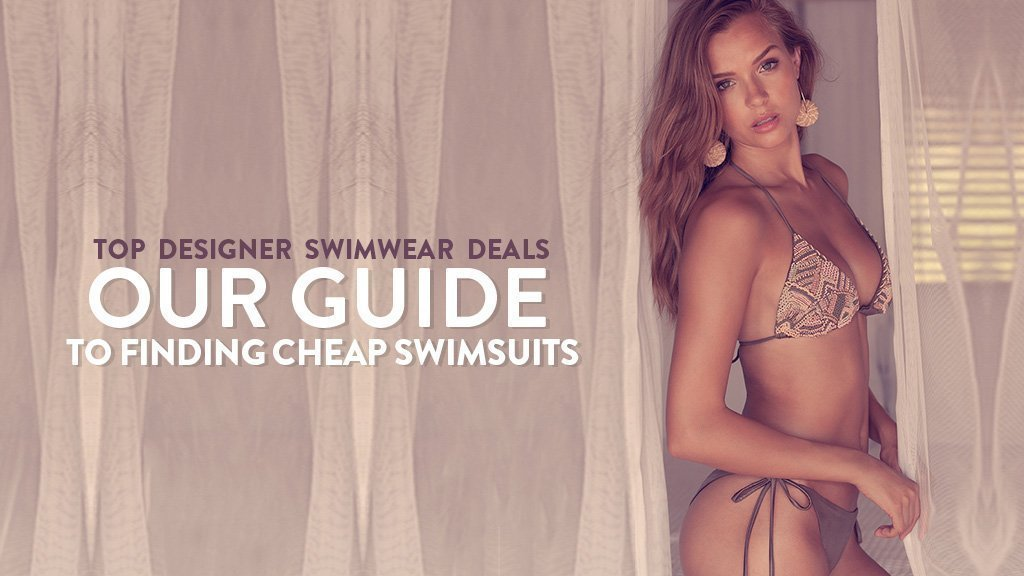 Top Designer Swimwear Deals - Our Guide To Finding Cheap Swimsuits