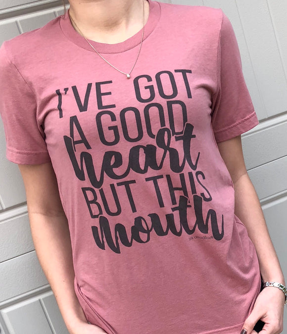 I've got a good heart but this mouth Tee