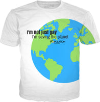 I'M NOT JUST GAY, I'M SAVING THE PLANET