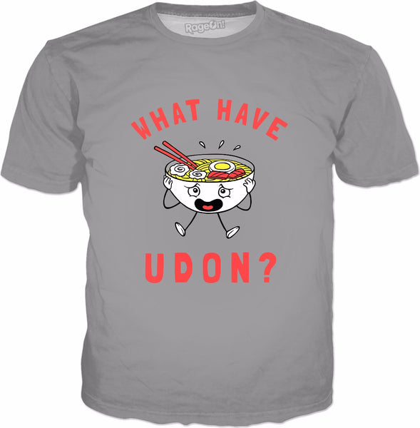 What Have Udon?  T-Shirt - Japanese Noodles Bowl Pun