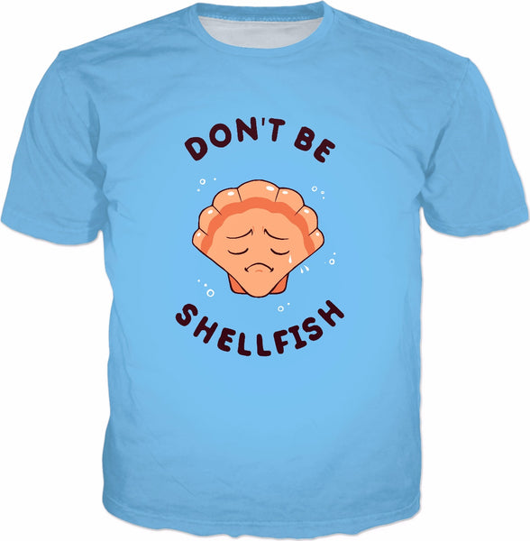 Don't Be Shellfish T-Shirt - Seafood Sea Shell Selfish Pun