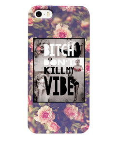 Bitch Don't Kill My Vibe Phone Case