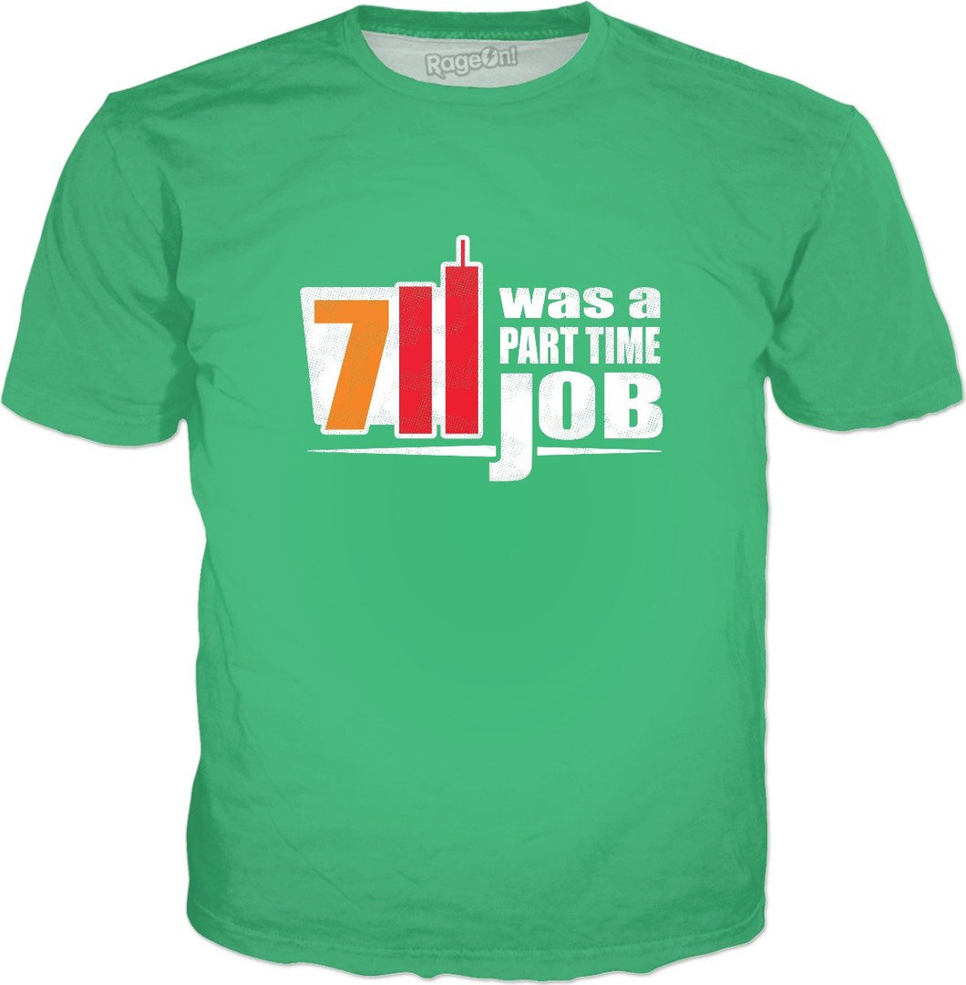 7 11 Was A Part Time Job T-Shirt