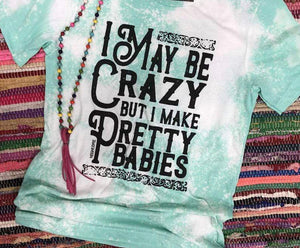 I May Be Crazy T-Shirt