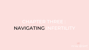 CHAPTER THREE : NAVIGATING INFERTILITY