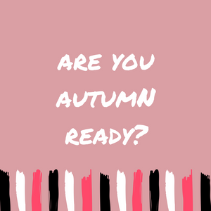 Are you Autumn ready?