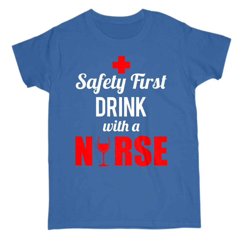 Safety First Drink With A Nurse Crew Neck Short Sleeve Tee S / Royal Blue