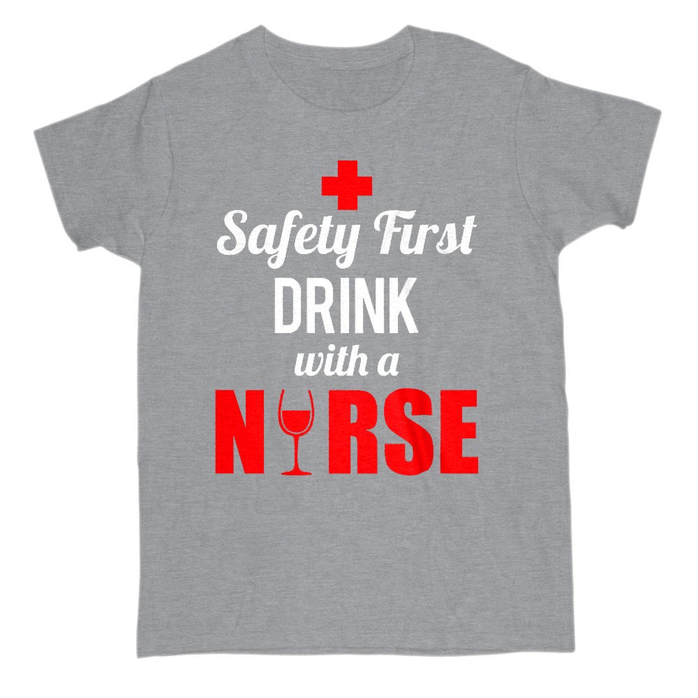Safety First Drink With A Nurse Crew Neck Short Sleeve Tee S / Light Gray