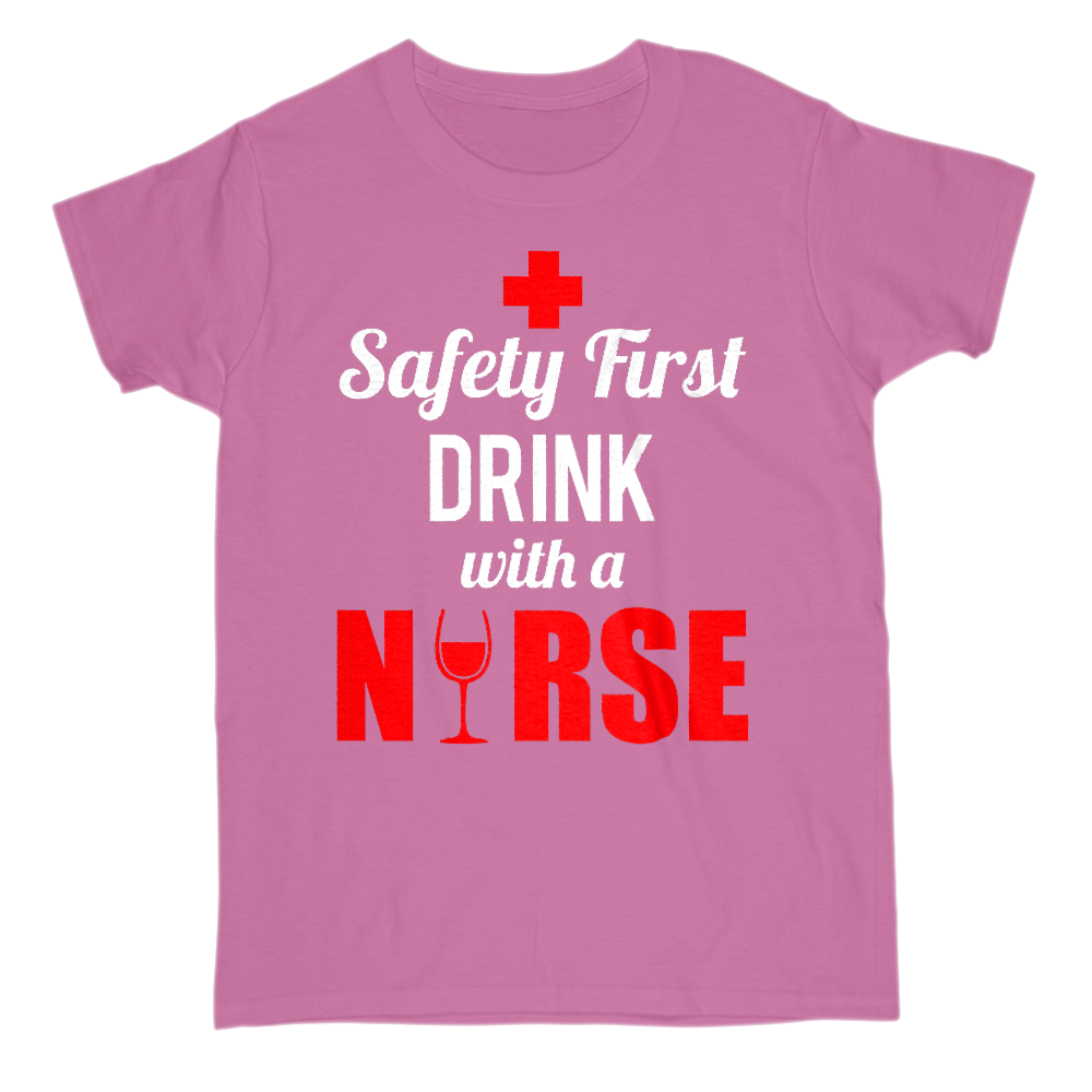 Safety First Drink With A Nurse Crew Neck Short Sleeve Tee S / Pink