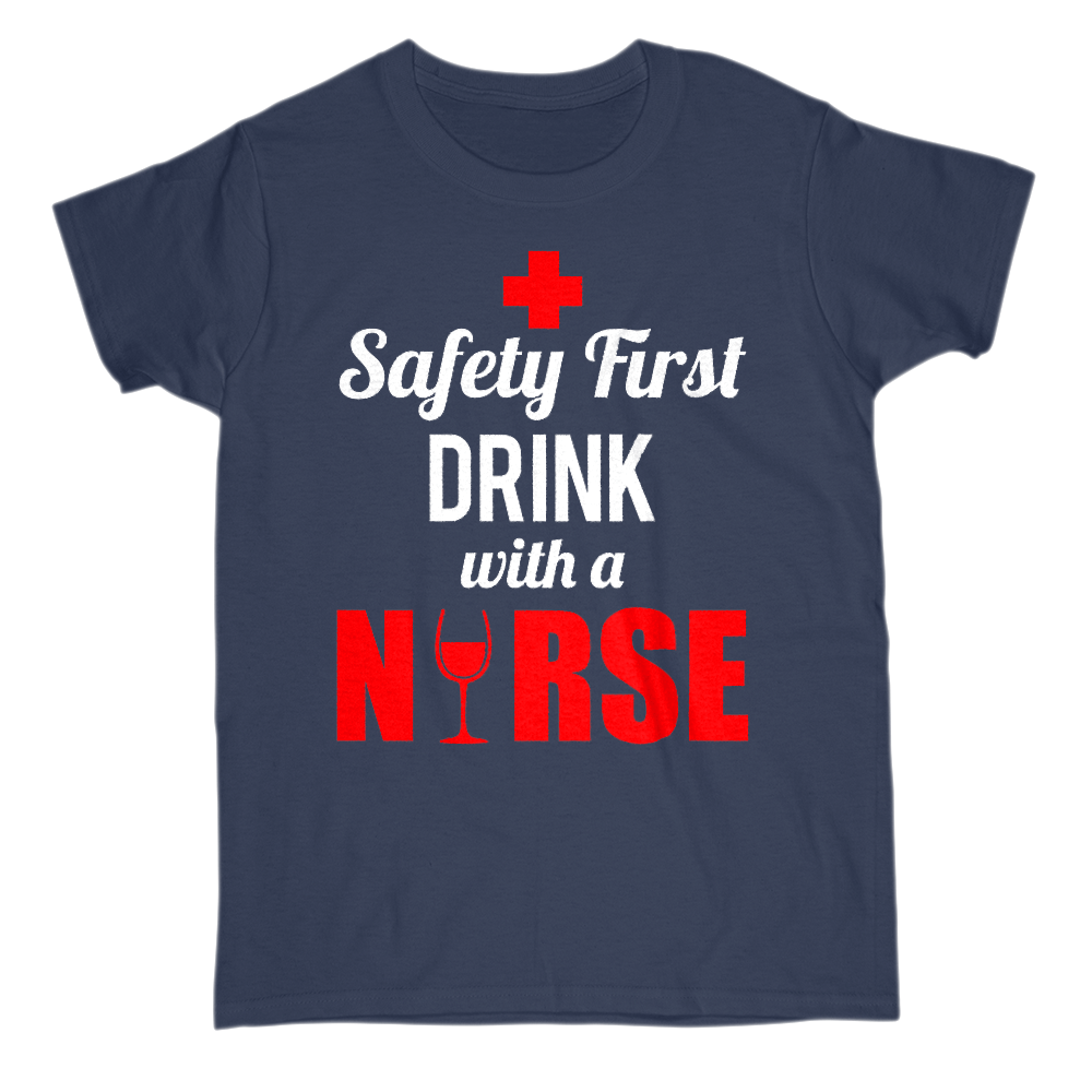 Safety First Drink With A Nurse Crew Neck Short Sleeve Tee S / Navy