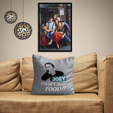 FRIENDS TV Series Joey Doesn't Share Food Cushion Cover