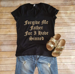 Forgive Me Father Shirt