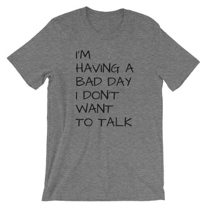 I'm Having A Bad Day Short-Sleeve Unisex T-Shirt
