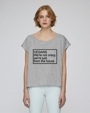 VEGANS WE'RE NOT CRAZY WE'RE JUST FROM THE FUTURE - CROP TOP