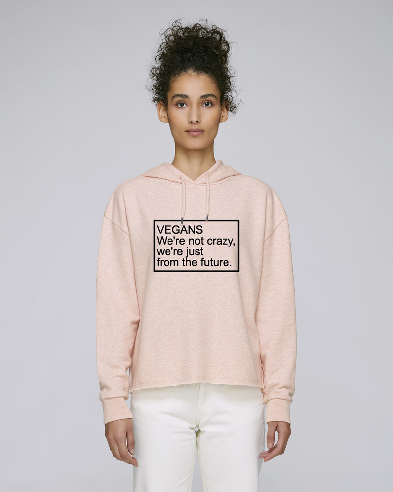 VEGANS WE'RE NOT CRAZY... - Hoodie