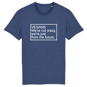 VEGANS WE'RE NOT CRAZY - T-SHIRT