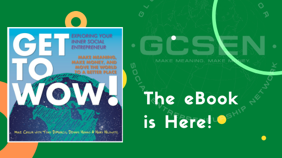 "eBOOK VERSION OF ""GET TO WOW!"", A ROADMAP BOOK TO ACTIVATE SOCIAL ENTREPRENEURS NOW AVAILABLE FROM GCSEN"