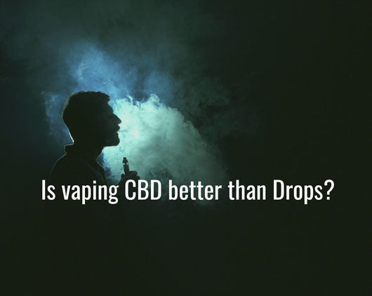 Is vaping CBD better than CBD oil drops?