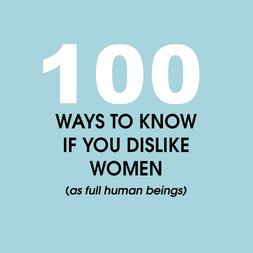 100 ways to know if you dislike women (as full human beings)