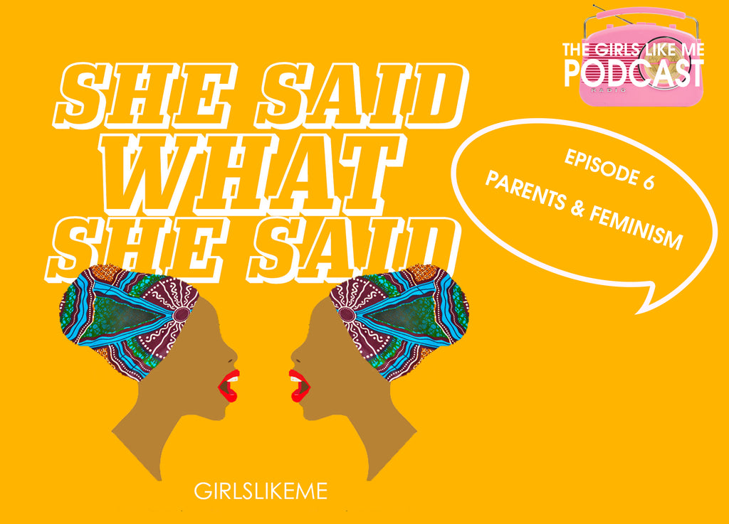 She Said What She Said Episode 6 : Parents & Feminism
