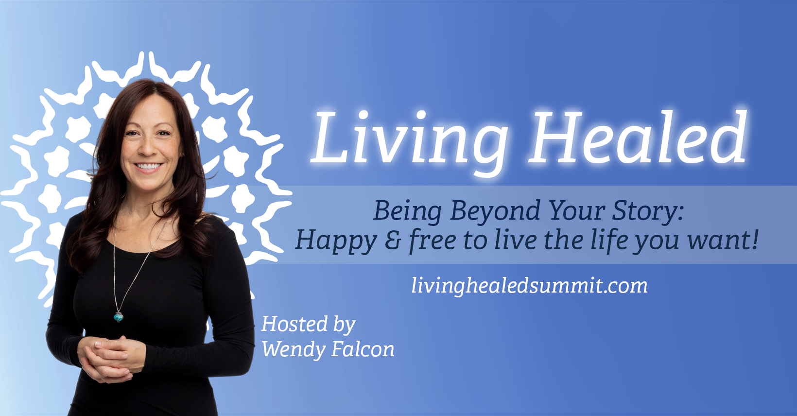 Living Healed: Being beyond your story, happy and free to live the life you want.