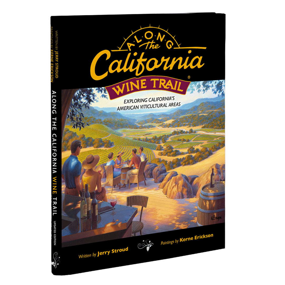 Along the California Wine Trail, Updated Edition, Hardbound Book Written by Jerry Stroud, Paintings by Kerne Erickson