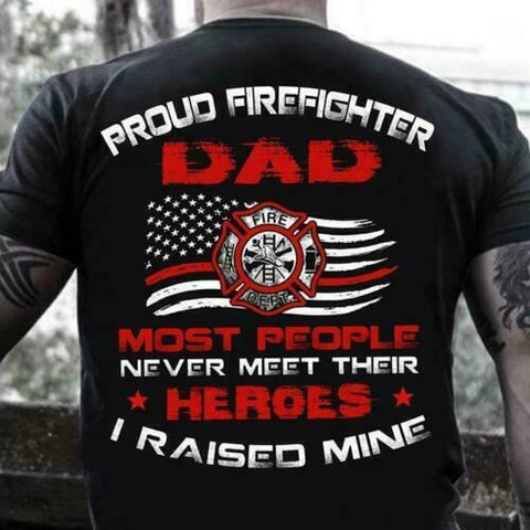 Proud Firefighter Dad Most People Never Meet Heroes I Raised Mine T Shirt