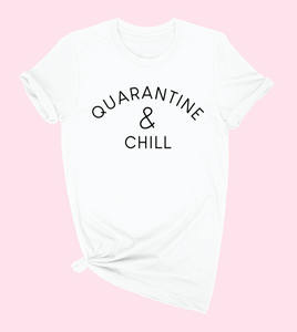 """QUARENTINE & CHILL"" T SHIRT ALL COLORS"