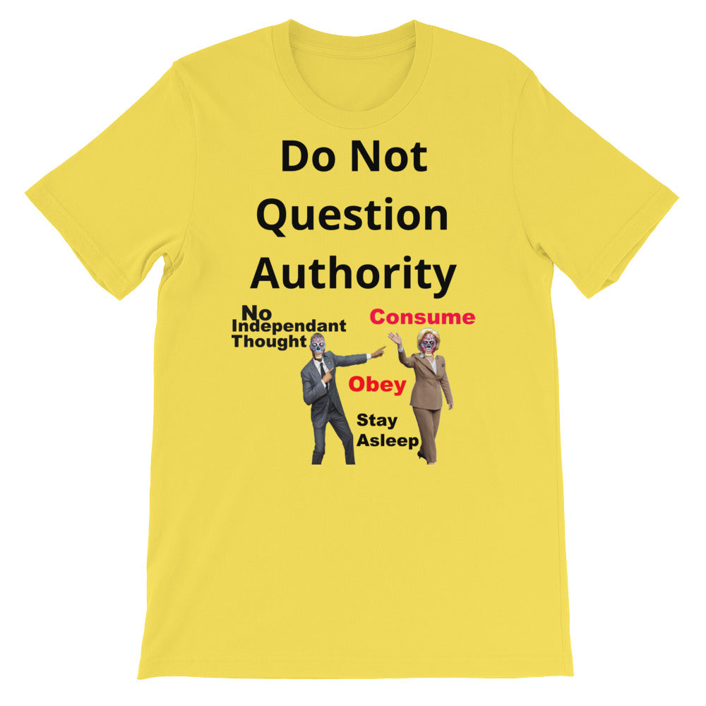 Do not question Authority, They live tee