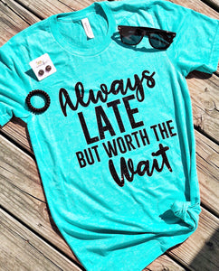 """Always Late But Worth The Wait"" Graphic tee!"