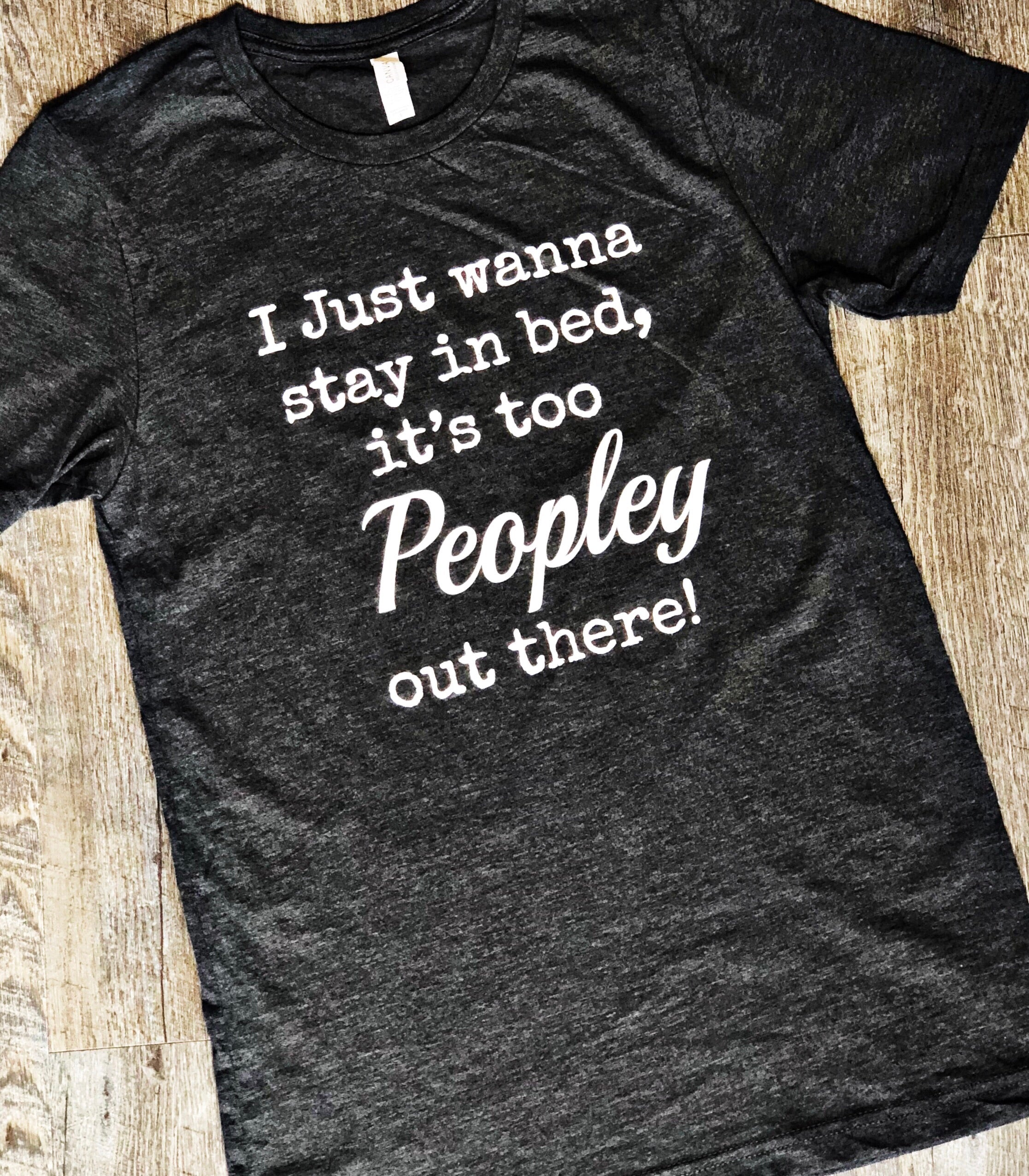 """I Just Wanna Stay In Bed, It's Too Peopley Out There!"" Graphic Tee"