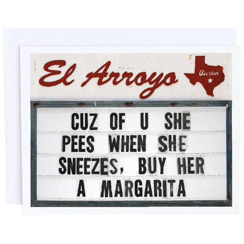 El Arroyo Card- Cuz of You She Pees When She Sneezes, Buy Her A Margarita