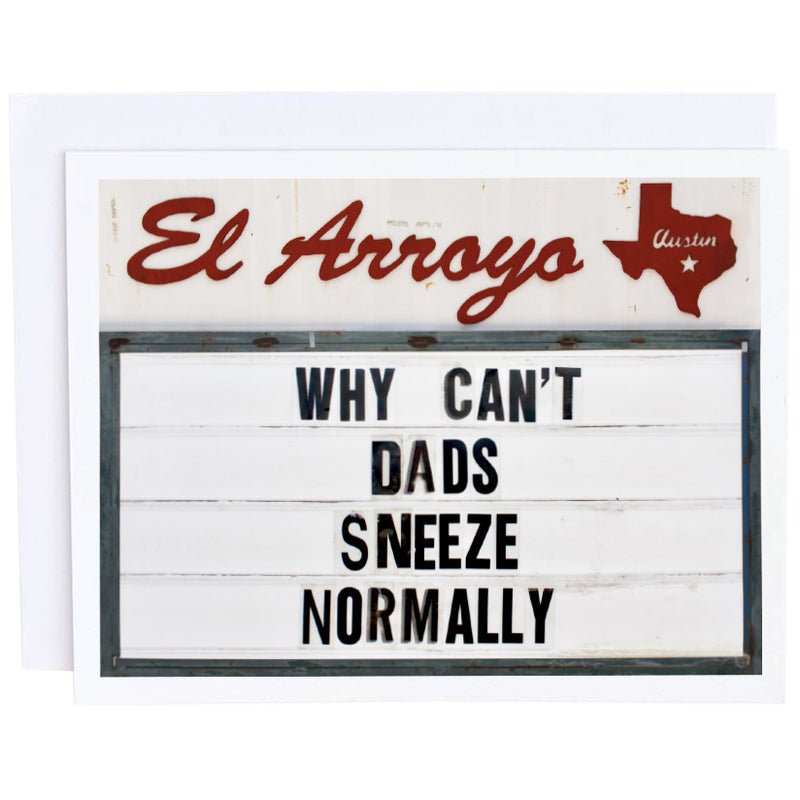 El Arroyo Card- Why Can't Dads Sneeze Normally