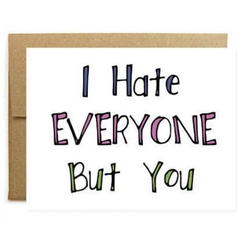 I Hate Everyone But You - Greeting Card